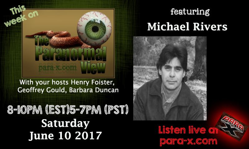 Micheal Rivers, June 10, 2017 guest on The Paranormal View